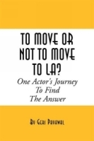 To Move or Not to Move to LA? One Actor's Journey to Find the Answer артикул 783a.
