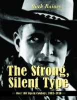 The Strong, Silent Type: Over 100 Screen Cowboys, 1903-1930 артикул 793a.