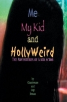 Me My Kid & Hollyweird: The Adventures Of A Kid Actor артикул 800a.